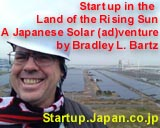Startup in the Land of the Rising Sun; A Japanese Solar Venture - by Bradley L. Bartz